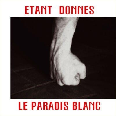 ETANT DONNES - LE PARADIS BLANC